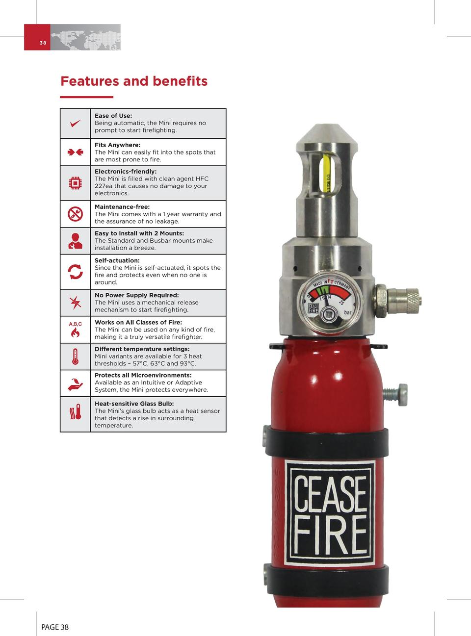 38  Features and benefits Ease of Use  Being automatic, the Mini requires no prompt to start firefighting. Fits Anywhere  ...