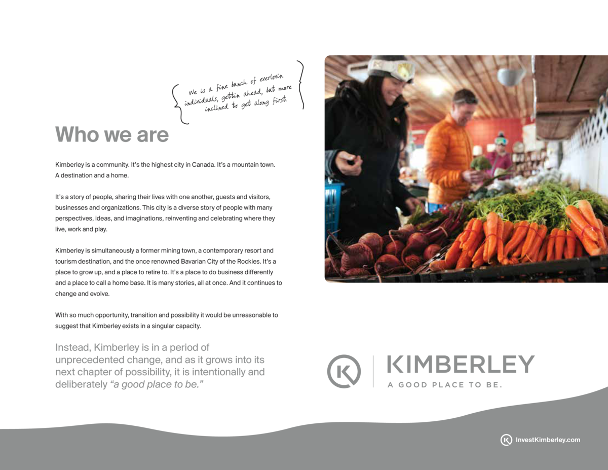 Who we are Kimberley is a community. It   s the highest city in Canada. It   s a mountain town. A destination and a home. ...