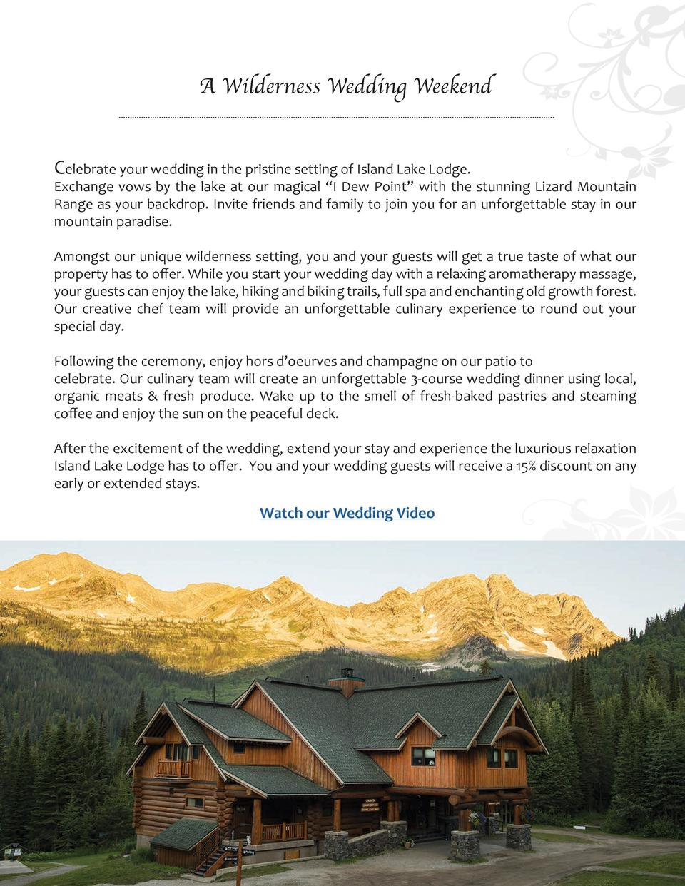 A Wilderness Wedding Weekend Celebrate your wedding in the pristine setting of Island Lake Lodge.  Exchange vows by the la...