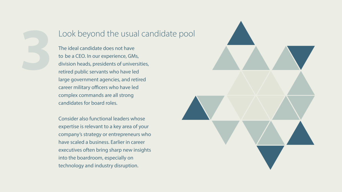 Look beyond the usual candidate pool The ideal candidate does not have to be a CEO. In our experience, GMs, division heads...