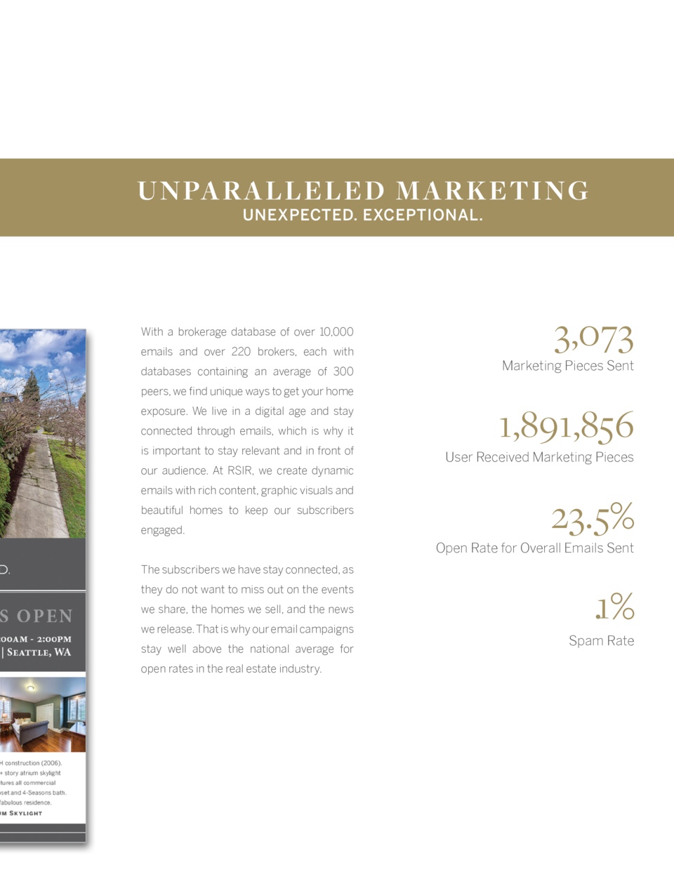 UNPARALLE LE D M AR KE TIN G UNEXPECTED. EXCEPTIONAL.  With a brokerage database of over 10,000 emails and over 220 broker...