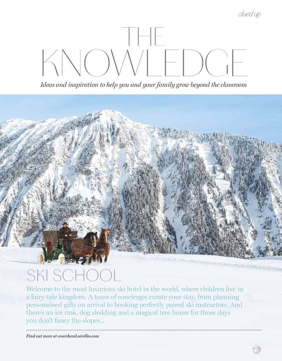 clued up  THE  KNOWLEDGE Ideas and inspiration to help you and your family grow beyond the classroom  SKI SCHOOL  Welcome ...