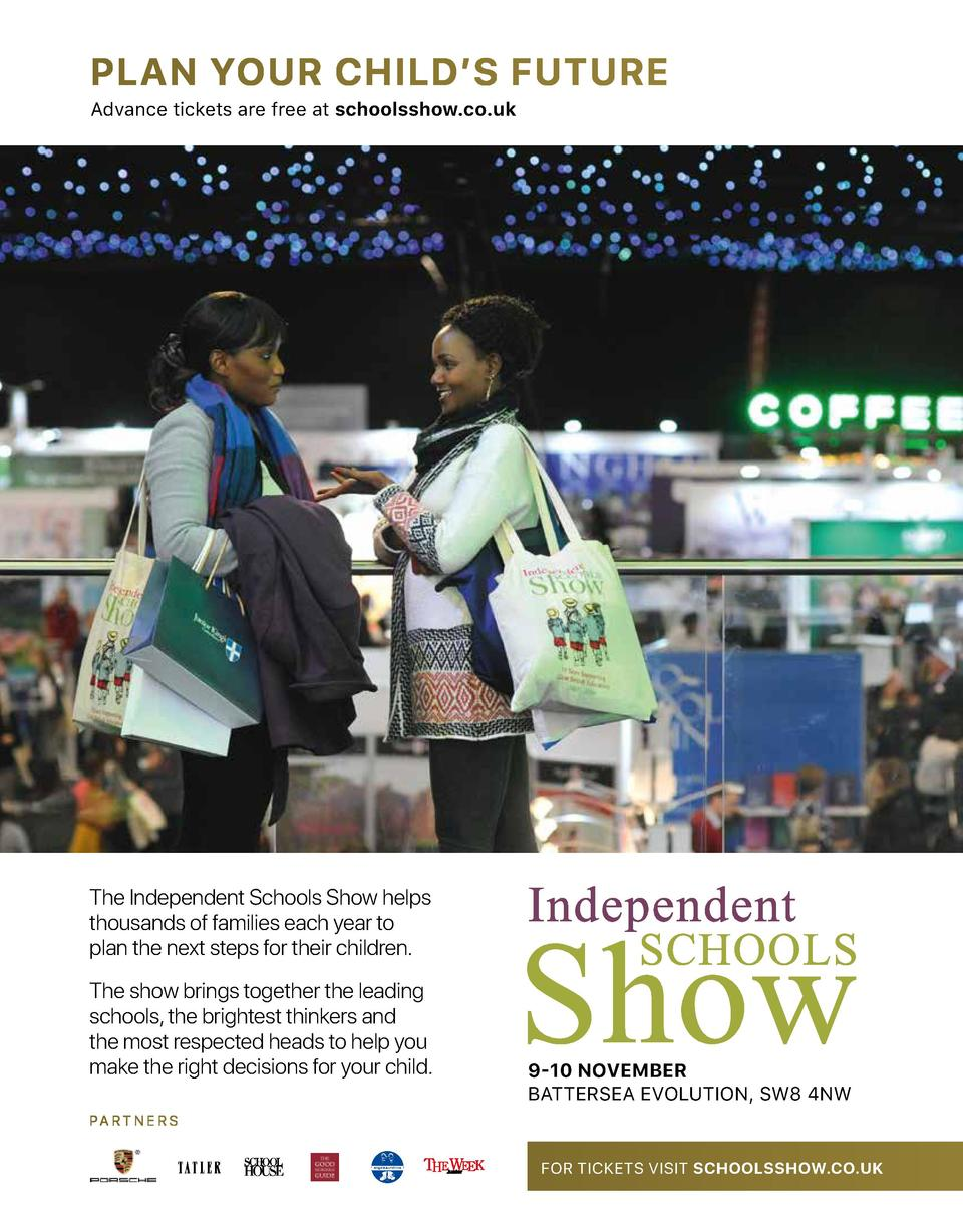 PLAN YOUR CHILD   S FUTURE  Advance tickets are free at schoolsshow.co.uk  The Independent Schools Show helps thousands of...
