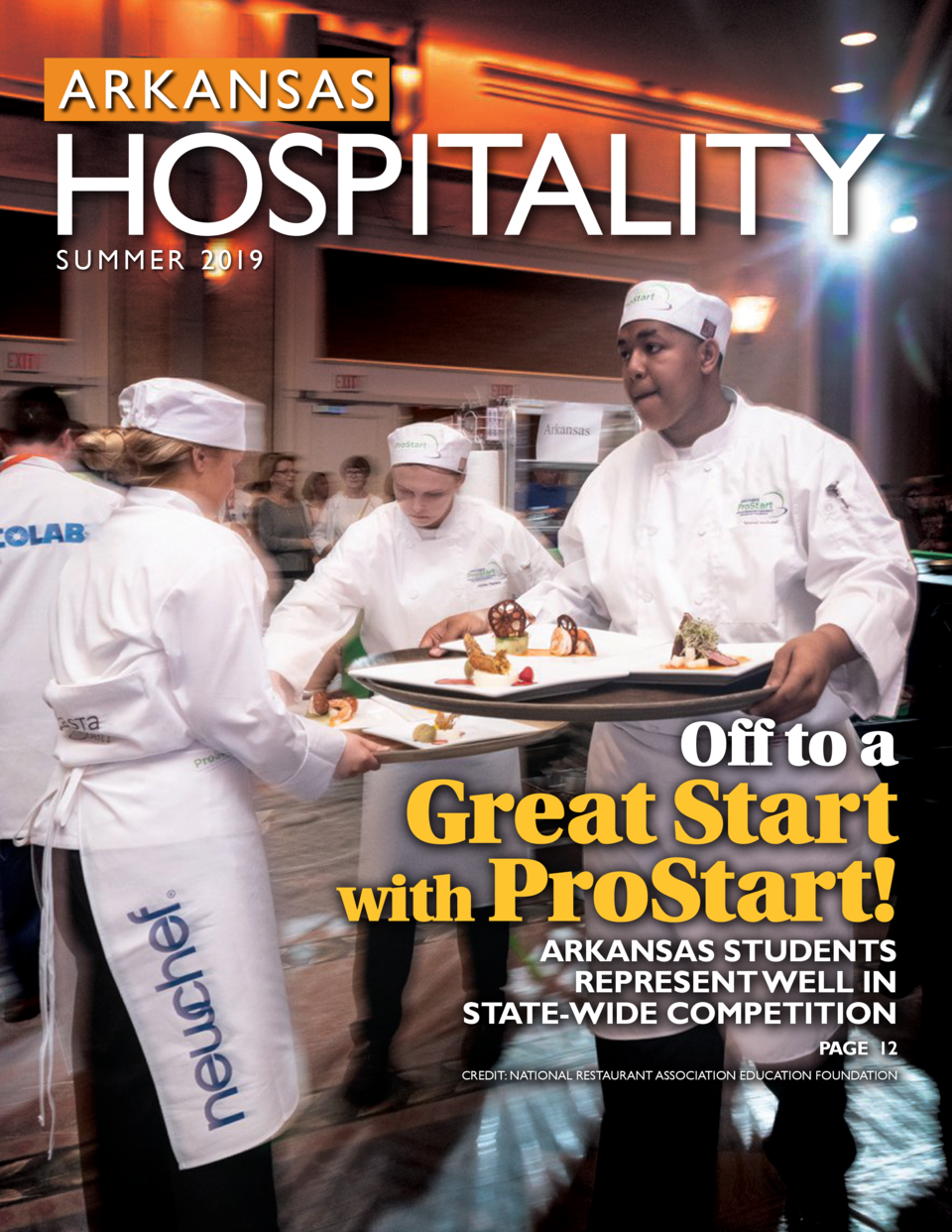 S U M M E R 2 019  Off to a  Great Start with ProStart   ARKANSAS STUDENTS REPRESENT WELL IN STATE-WIDE COMPETITION PAGE 1...