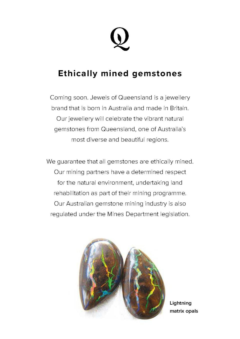 Ethically mined gemstones Coming soon. Jewels of Queensland is a jewellery brand that is born in Australia and made in Bri...