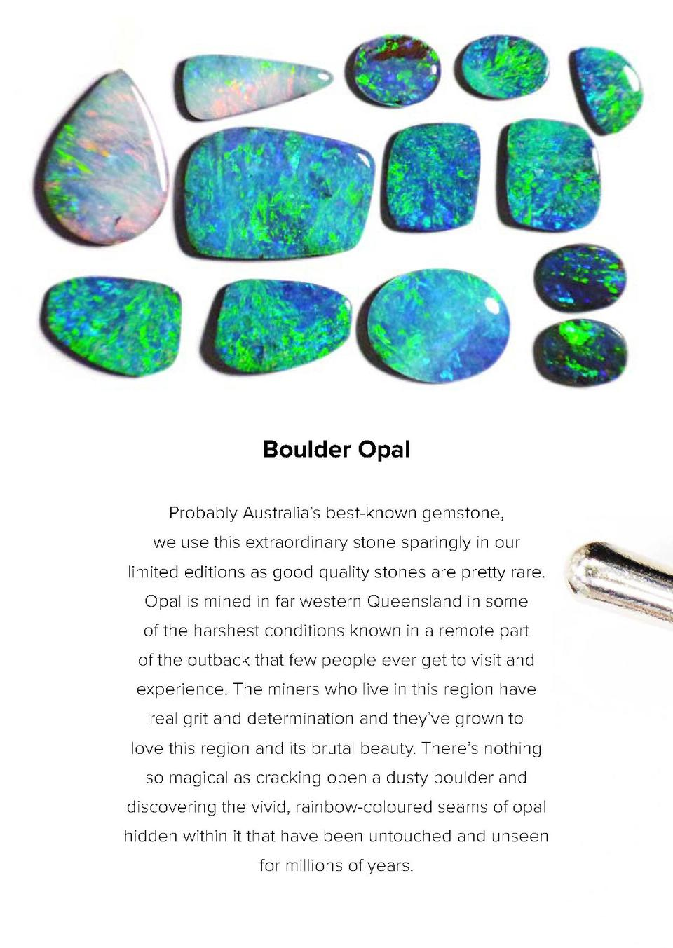 Boulder Opal Probably Australia   s best-known gemstone, we use this extraordinary stone sparingly in our limited editions...