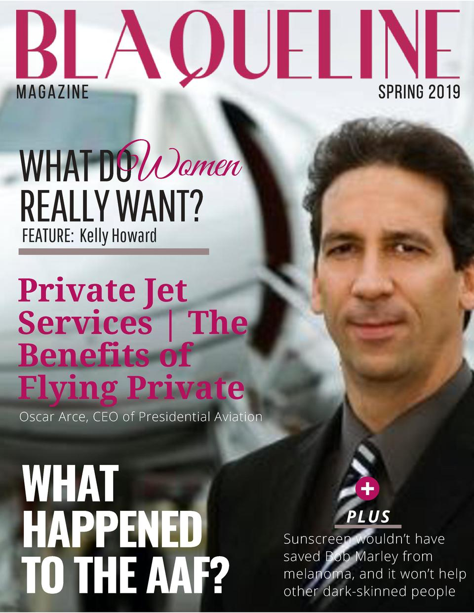 WHAT DOWomen REALLY WANT  FEATURE    Kelly Howard Private Jet Services   The Benefits of Flying Private Oscar Arce, CEO of...