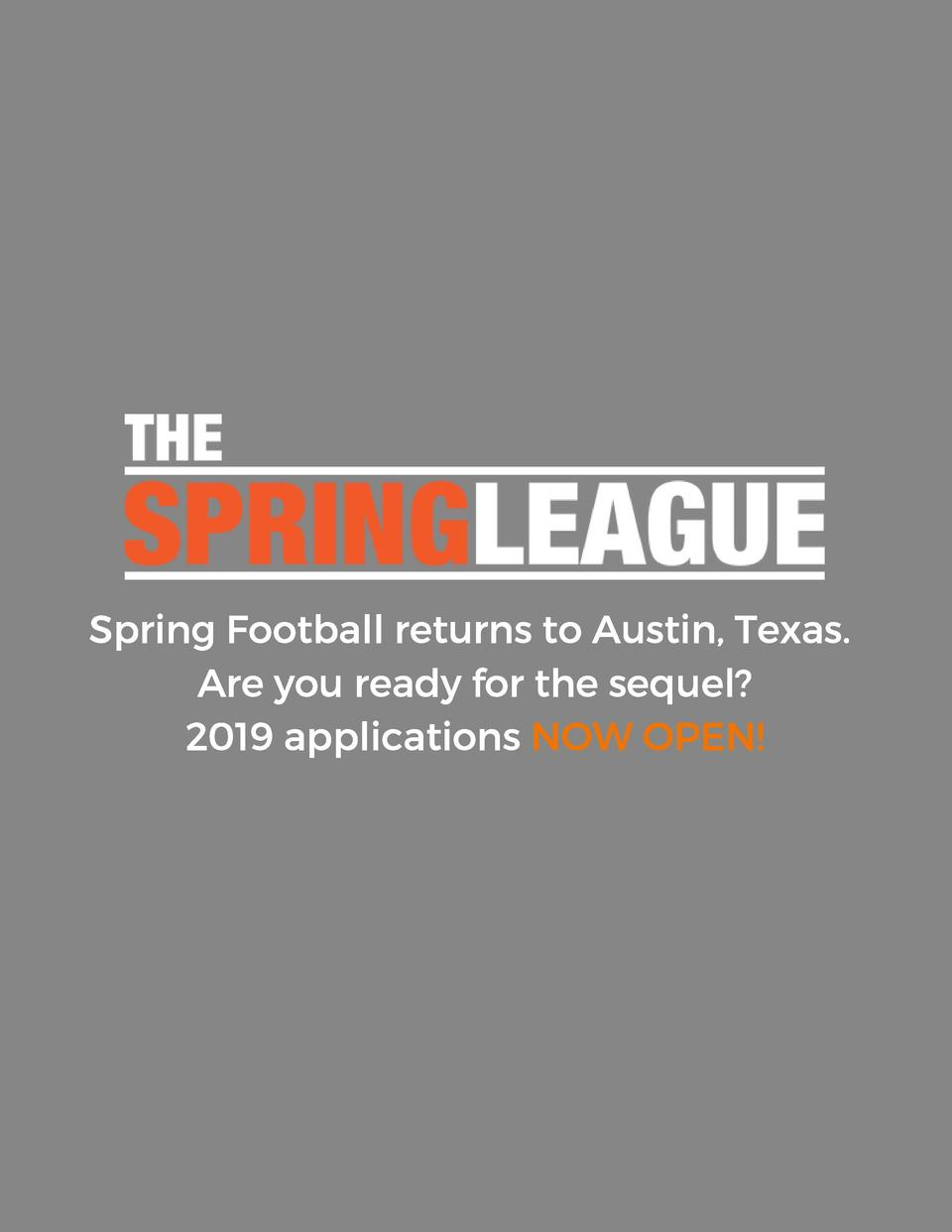 Spring Football returns to Austin, Texas.   Are you ready for the sequel  2019 applications NOW OPEN