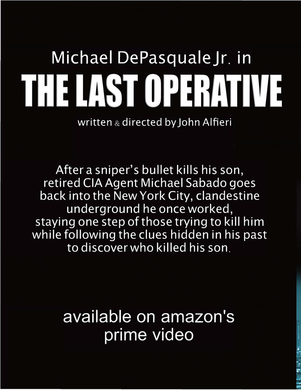Michael DePasqualeJr. in written   directed by John Alfieri  After a sniper  s bu11et ki11s his son, retired CIA Agent Mic...