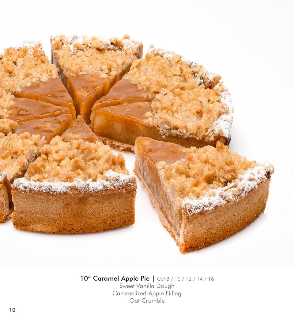 10    Caramel Apple Pie    Cut 8   10   12   14   16  Sweet Vanilla Dough Caramelized Apple Filling Oat Crumble  10