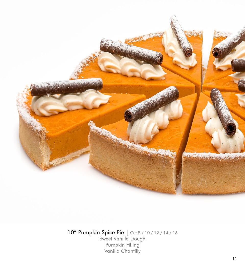 10    Pumpkin Spice Pie    Cut 8   10   12   14   16  Sweet Vanilla Dough Pumpkin Filling Vanilla Chantilly 11