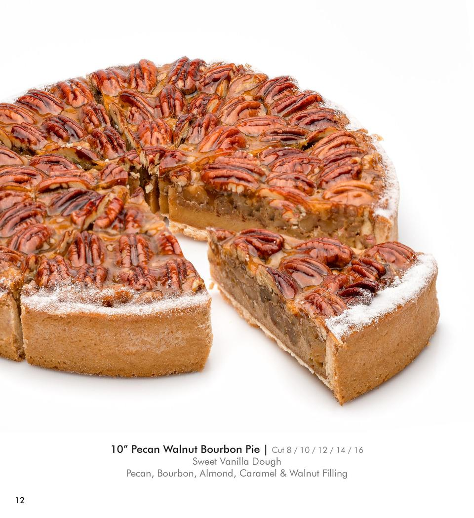 10    Pecan Walnut Bourbon Pie    Cut 8   10   12   14   16  Sweet Vanilla Dough Pecan, Bourbon, Almond, Caramel   Walnut ...