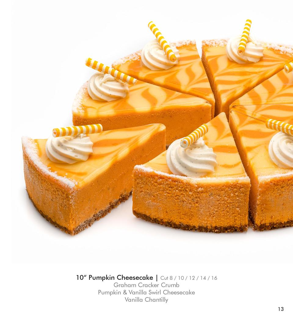 10    Pumpkin Cheesecake    Cut 8   10   12   14   16  Graham Cracker Crumb Pumpkin   Vanilla Swirl Cheesecake Vanilla Cha...