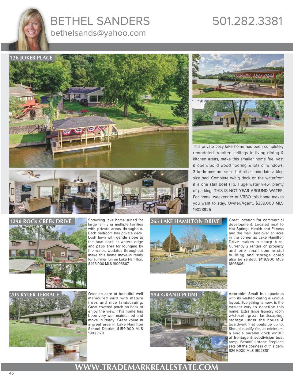 BETHEL SANDERS  501.282.3381  bethelsands yahoo.com 126 JOKER PLACE  This private cozy lake home has been completely remod...