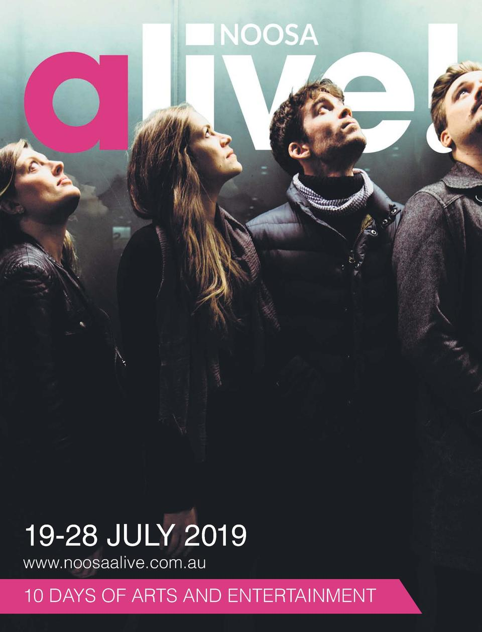 19-28 JULY 2019 www.noosaalive.com.au  10 days of arts and entertainment