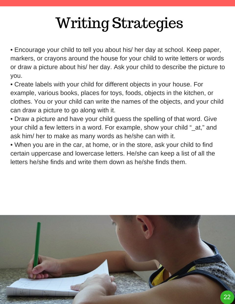 Writing Strategies     Encourage your child to tell you about his  her day at school. Keep paper, markers, or crayons arou...