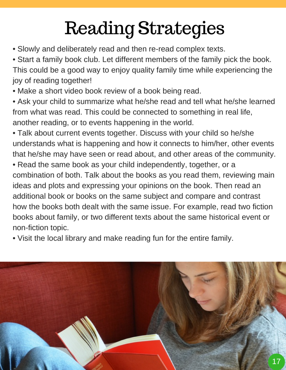 Reading Strategies     Slowly and deliberately read and then re-read complex texts.     Start a family book club. Let diff...