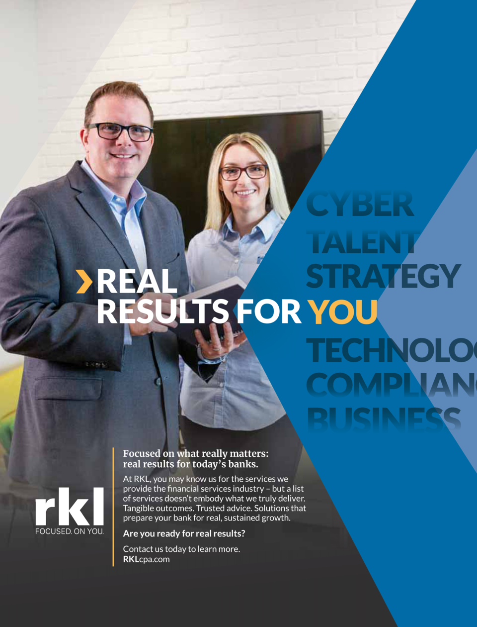 Focused on what really matters  real results for today   s banks. At RKL, you may know us for the services we SURYLGH WKH ...
