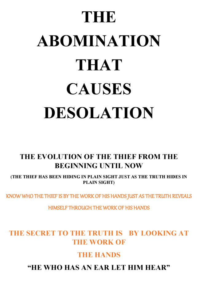 THE ABOMINATION THAT CAUSES DESOLATION THE EVOLUTION OF THE THIEF FROM THE BEGINNING UNTIL NOW  THE THIEF HAS BEEN HIDING ...