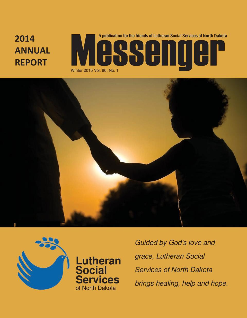 2014 ANNUAL REPORT  Messenger  A publication for the friends of Lutheran Social Services of North Dakota  Winter 2015 Vol....