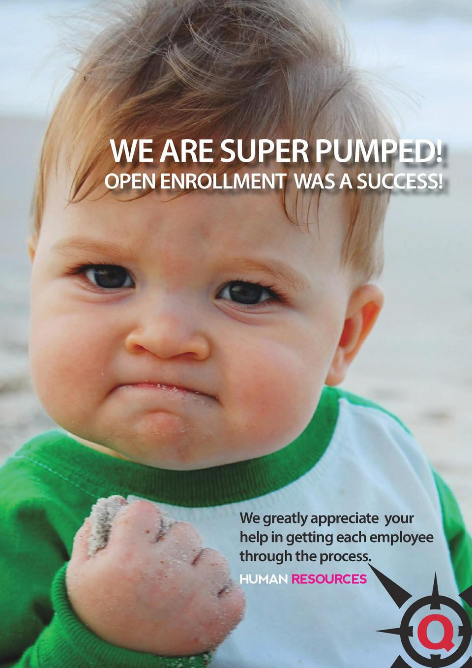 WE ARE SUPER PUMPED   OPEN ENROLLMENT WAS A SUCCESS   We greatly appreciate your help in getting each employee through the...