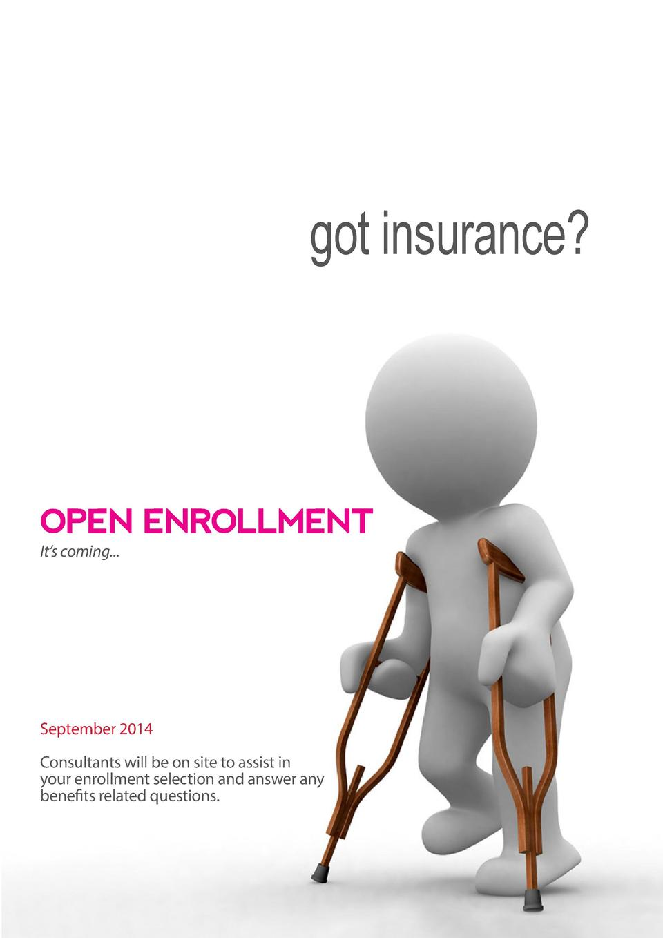 got insurance   OPEN ENROLLMENT It   s coming...  September 2014 Consultants will be on site to assist in your enrollment ...
