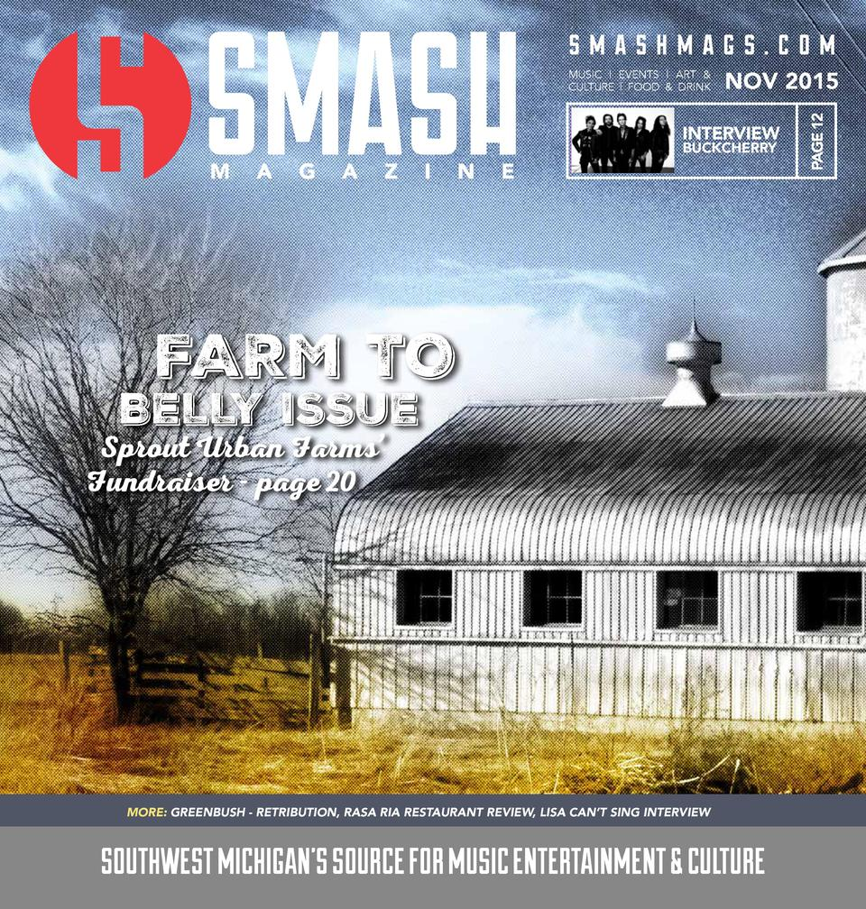 smashmags.com NOV 2015  INTERVIEW BUCKCHERRY  PAGE 12  MUSIC   EVENTS   ART   CULTURE   FOOD   DRINK  FARM TO  BELLY ISSUE...