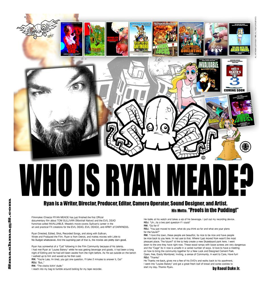 ALL ARTWORK COPYRIGHT RMA. ALL RIGHTS RESERVED.  SmashmagS.com  WHO IS RYAN MEADE  Ryan is a Writer, Director, Producer, E...