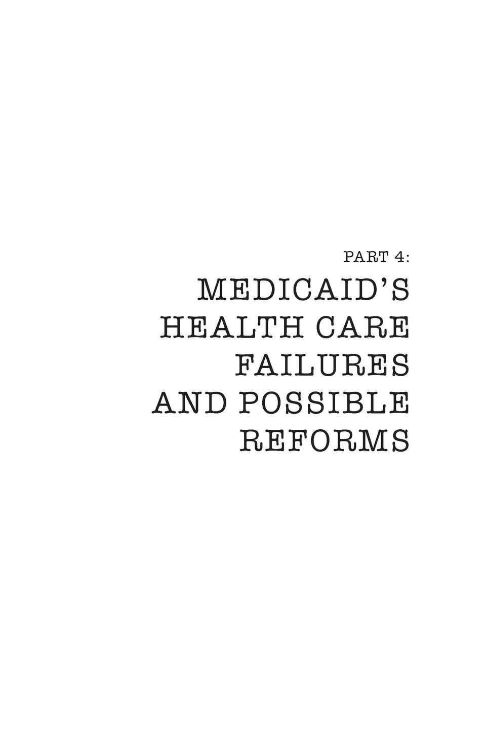 PART 4   MEDICAID   S HEALTH CARE FAILURES AND POSSIBLE REFORMS