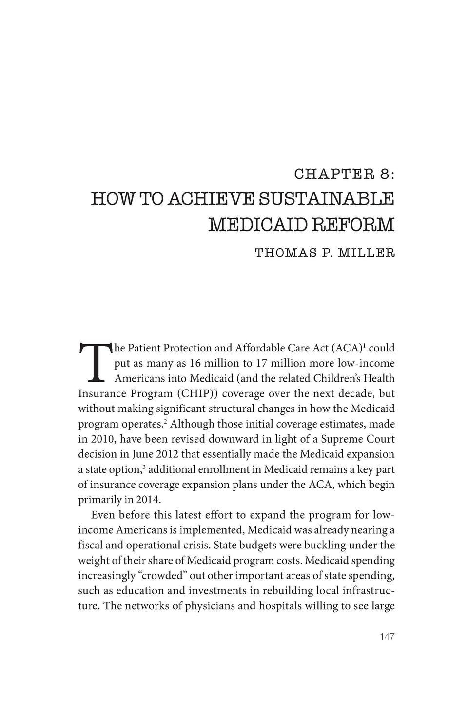 CHAPTER 8   HOW TO ACHIEVE SUSTAINABLE MEDICAID REFORM THOMAS P. MILLER  T  he Patient Protection and Affordable Care Act ...