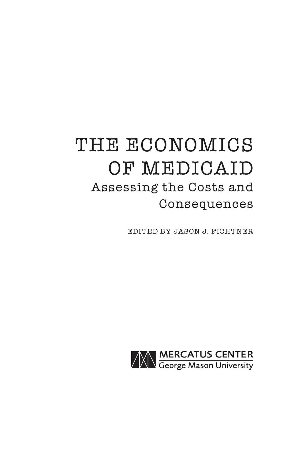 THE ECONOMICS OF MEDICAID  Assessing the Costs and Consequences EDITED BY JASON J. FICHTN ER