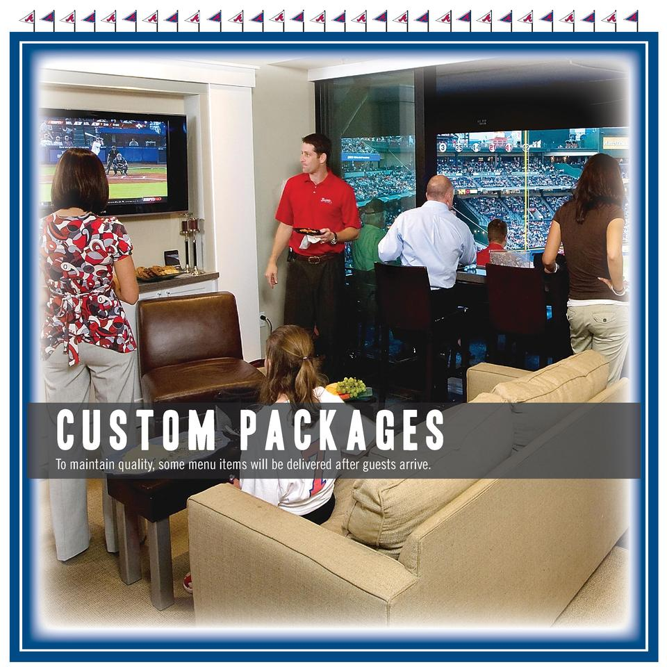 CUSTOM PACKAGES  To maintain quality, some menu items will be delivered after guests arrive.