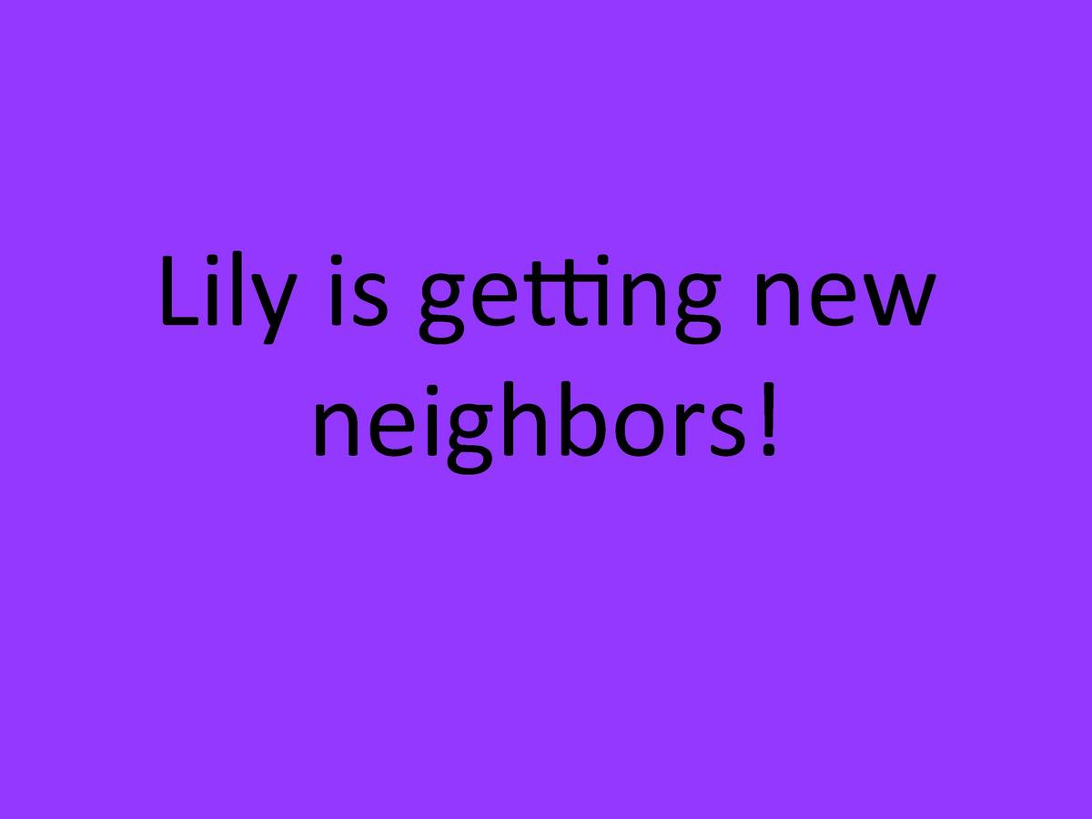 Lily     is     ge ng     new      neighbors