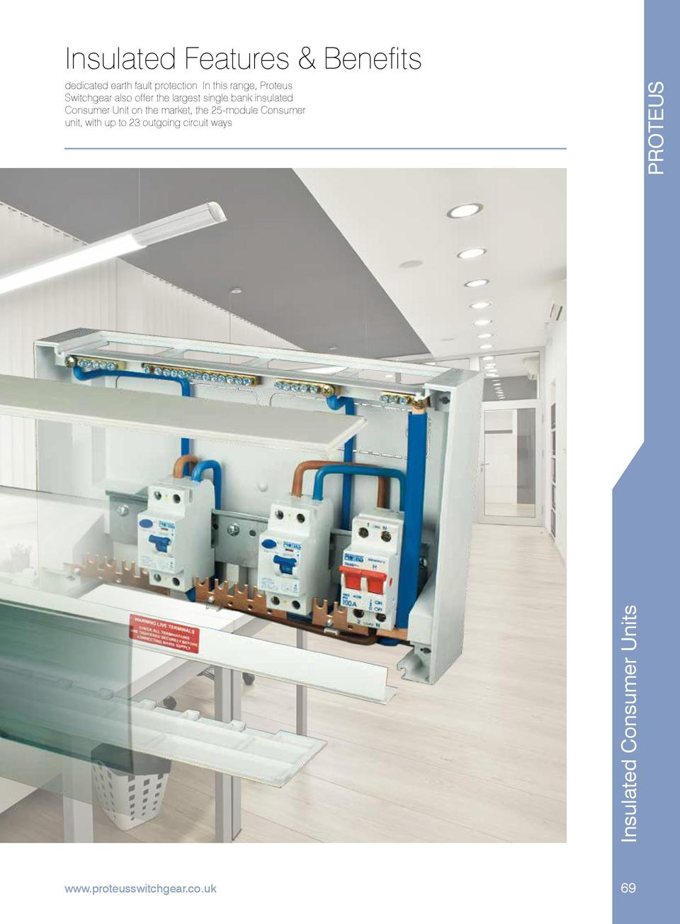Insulated Features   Benefits  Insulated Consumer Units  PROTEUS  dedicated earth fault protection. In this range, Proteus...