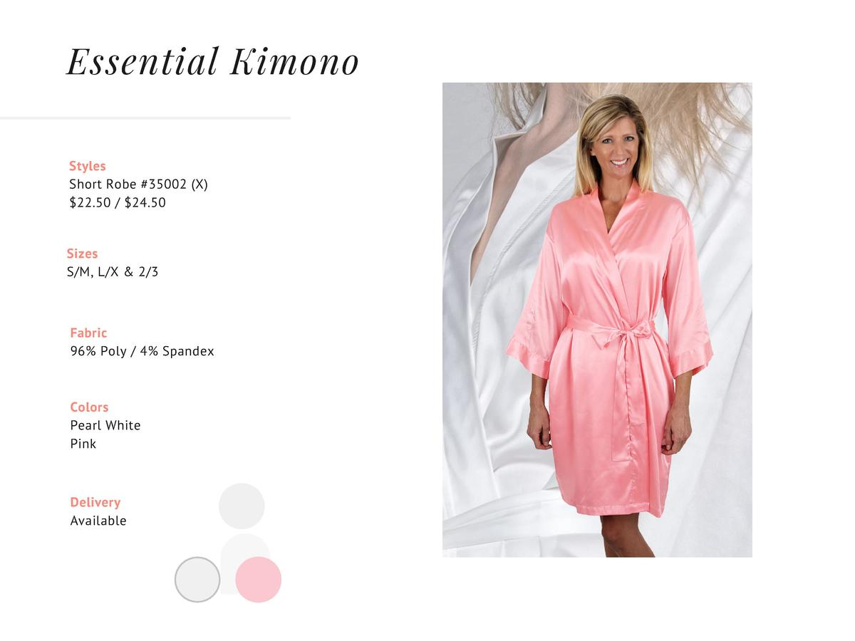 Essential Kimono Styles Short Robe  35002  X   22.50    24.50 Sizes S M, L X   2 3  Fabric 96  Poly   4  Spandex  Colors P...