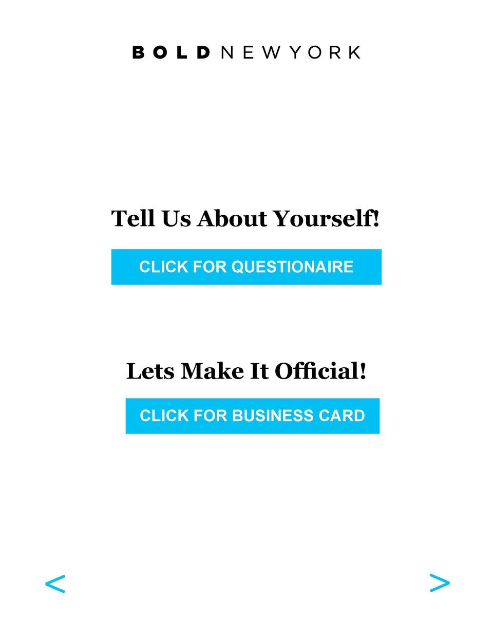 Tell Us About Yourself  CLICK FOR QUESTIONAIRE  Lets Make It Official  CLICK FOR BUSINESS CARD