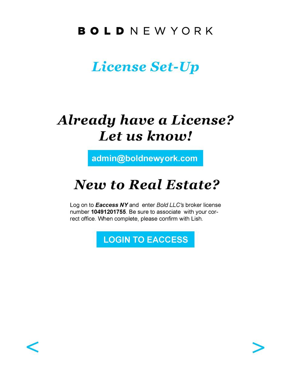 License Set-Up  Already have a License  Let us know  admin boldnewyork.com  New to Real Estate  Log on to Eaccess NY and e...