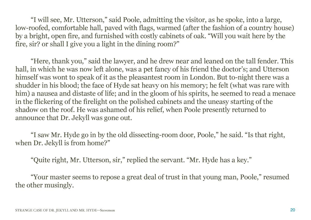 I will see, Mr. Utterson,    said Poole, admitting the visitor, as he spoke, into a large, low-roofed, comfortable hall...