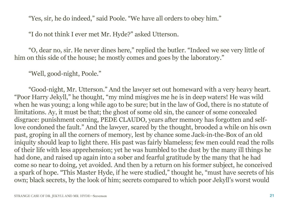 Yes, sir, he do indeed,    said Poole.    We have all orders to obey him.       I do not think I ever met Mr. Hyde     ...