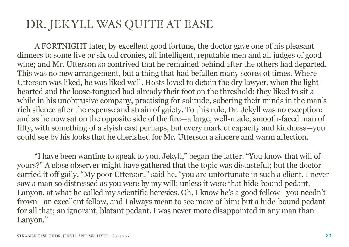 DR. JEKYLL WAS QUITE AT EASE  A FORTNIGHT later, by excellent good fortune, the doctor gave one of his pleasant dinners to...