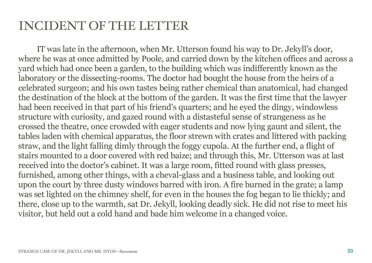 INCIDENT OF THE LETTER  IT was late in the afternoon, when Mr. Utterson found his way to Dr. Jekyll   s door, where he was...