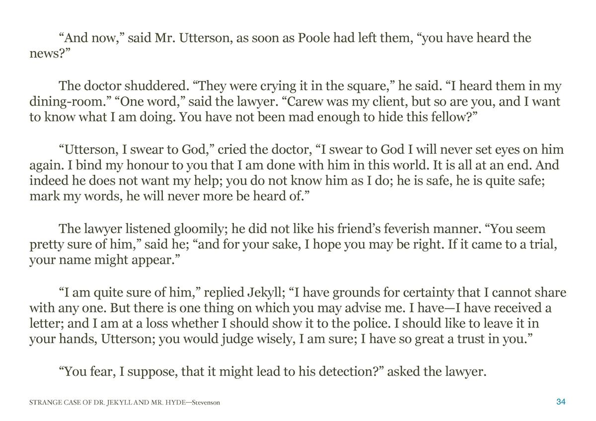 And now,    said Mr. Utterson, as soon as Poole had left them,    you have heard the news     The doctor shuddered.    ...