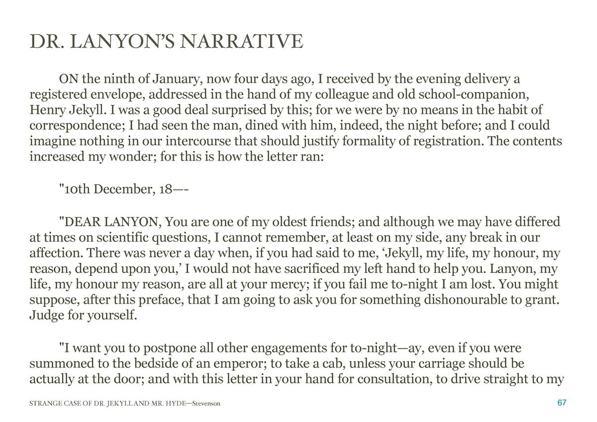DR. LANYON   S NARRATIVE  ON the ninth of January, now four days ago, I received by the evening delivery a registered enve...