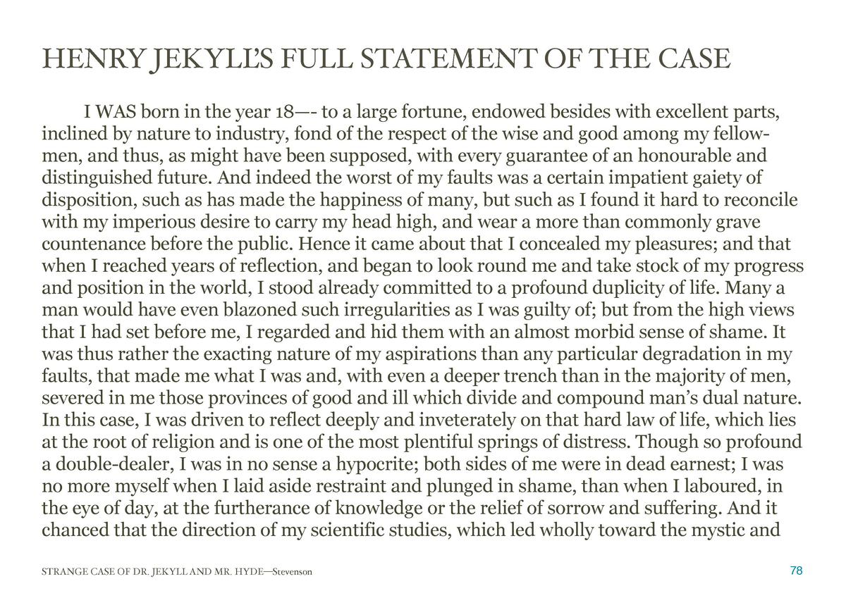 HENRY JEKYLL FULL STATEMENT OF THE CASE     S I WAS born in the year 18   - to a large fortune, endowed besides with excel...