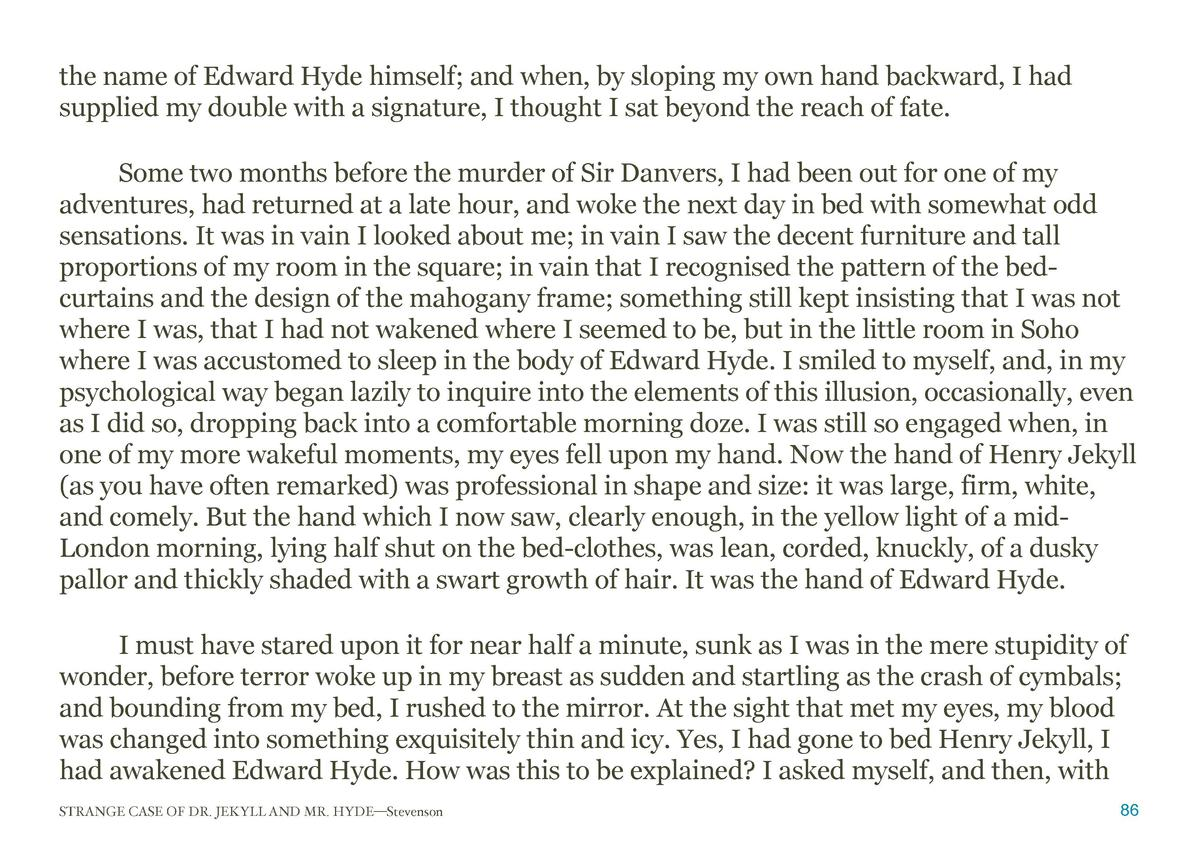 the name of Edward Hyde himself  and when, by sloping my own hand backward, I had supplied my double with a signature, I t...